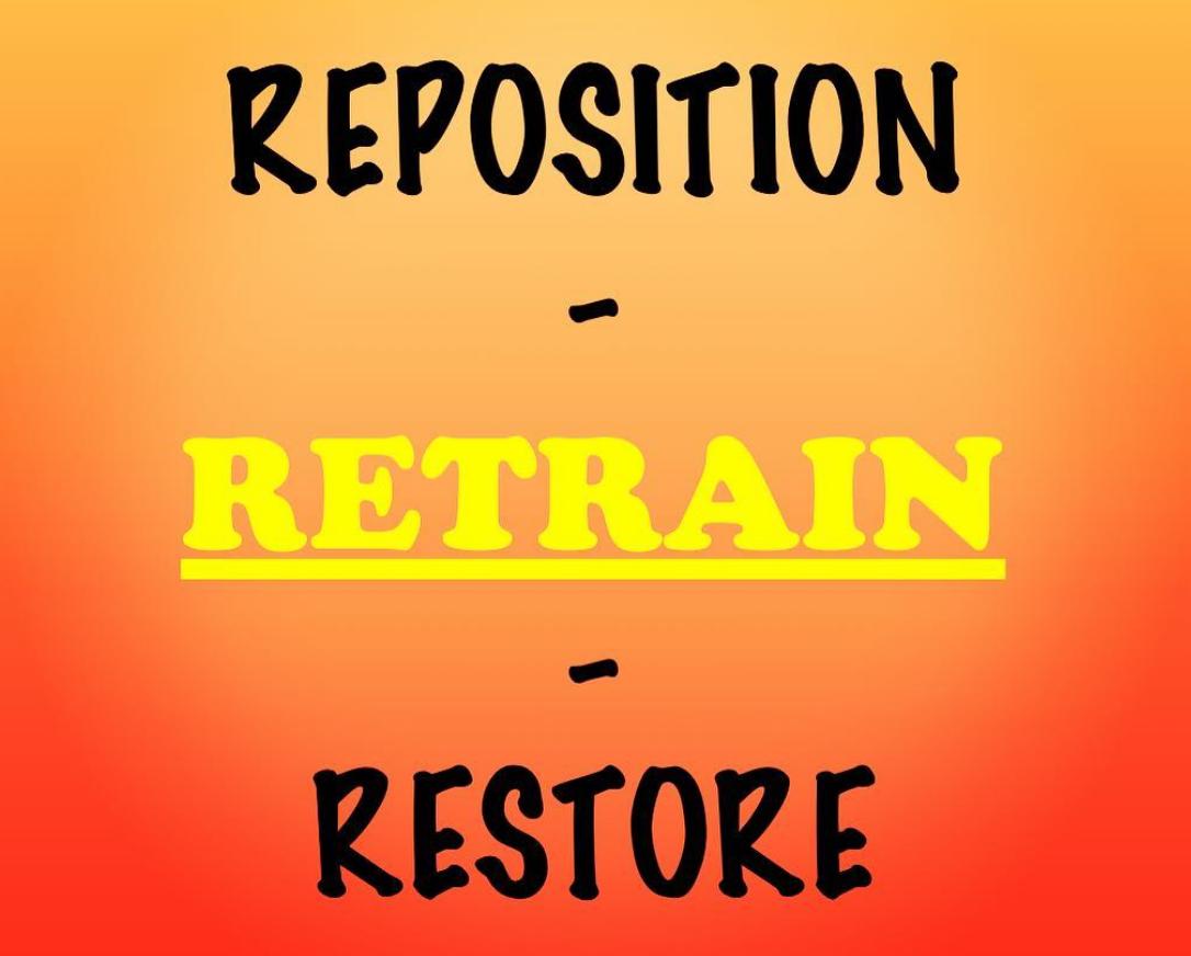 reposition retrain restore